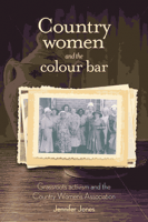 Book cover of Country women and the colour bar - grassroots activism and the Country Women's Association