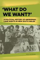 What do we want?': A political history of Aboriginal land rights in New South Wales