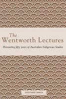 The Wentworth Lectures: Honouring fifty years of Australian Indigenous Studies book cover