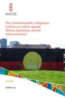 Cover of The Commonwealth's Indigenous land tenure reform agenda: Whose aspirations, and for what outcomes?