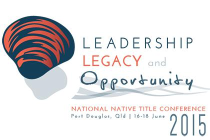The theme for the National Native Title Conference 2015 is leadership, legacy and opportunity.